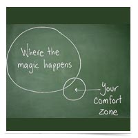 Get to where the magic happens. Out of your comfort zone!