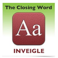 The Closing Word: Inveigle