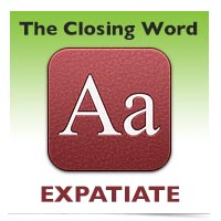 The Closing Word: Expatiate