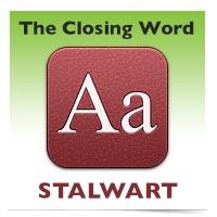 The Closing Word: Stalwart