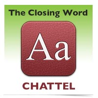 The Closing Word: Chattel