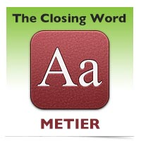 The Closing Word: Metier