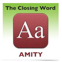 The Closing Word: Amity