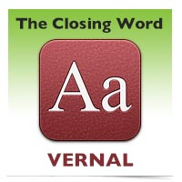 The Closing Word: Vernal