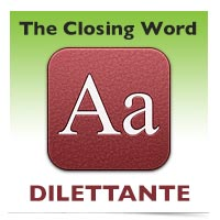 The Closing Word: Dilettante