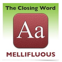 The Closing Word: Mellifluous