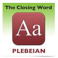 The Closing Word: Plebeian
