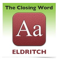 The Closing Word: Eldritch