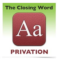 The Closing Word: Privation