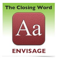 The Closing Word: Envisage