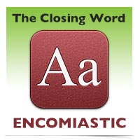 The Closing Word: Encomiastic