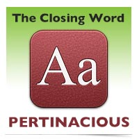 The Closing Word: Pertinacious
