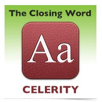 The Closing Word: Celerity