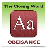 The Closing Word: Obeisance
