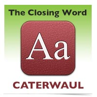 The Closing Word: Caterwaul